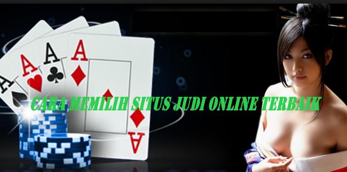 Cara Memilih Situs Judi Online Terbaik