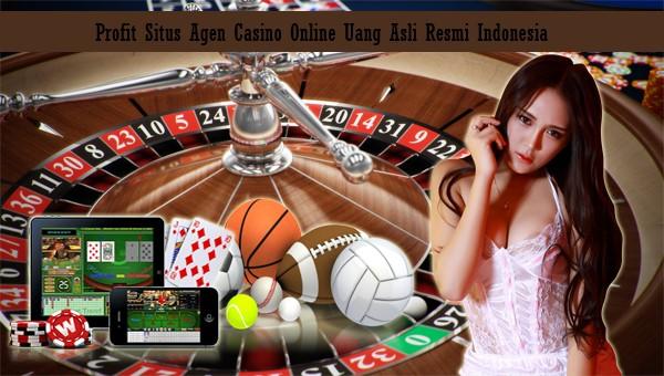 Profit Situs Agen Casino Online Uang Asli Resmi Indonesia