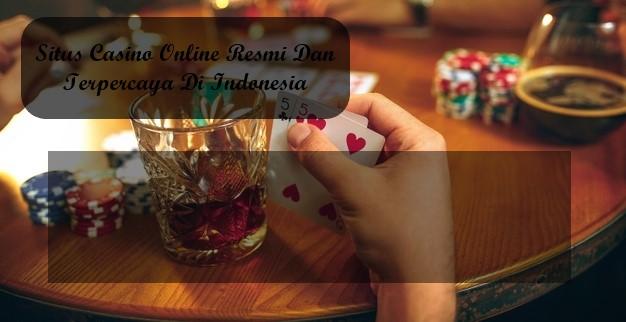 Situs Casino Online Resmi Dan Terpercaya Di Indonesia